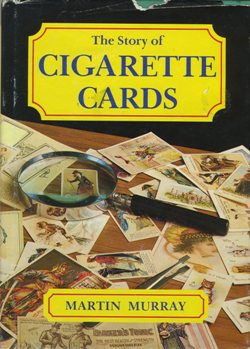 The Story of Cigarette Cards by Martin Murray