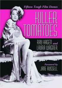 Killer Tomatoes Fifiteen Tough Film Dames by Ray Hagen and Laura Wagner