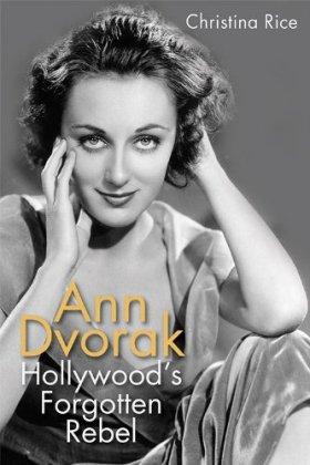 Ann Dvorak Hollywoods Forgotten Rebel by Christina Rice