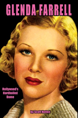 Glenda Farrell Hollywoods Hardboiled Dame by Scott Allen Nollen