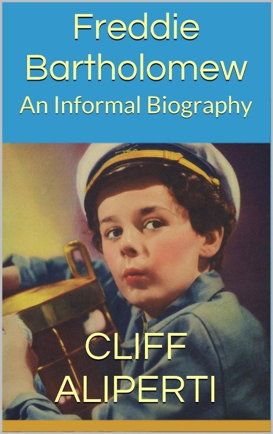 Freddie Bartholomew An Informal Biography by Cliff Aliperti