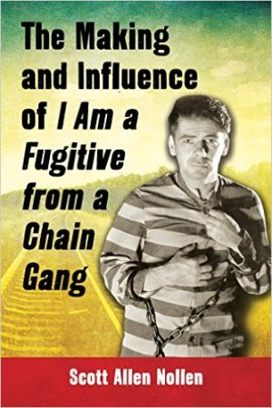 The Making and Influence of I Am a Fugitive from a Chain Gang by Scott Allen Nollen
